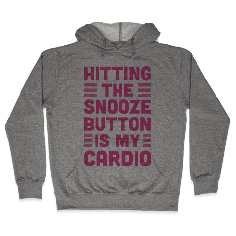 Hitting The Snooze Button Is My Cardio Hooded Sweatshirt