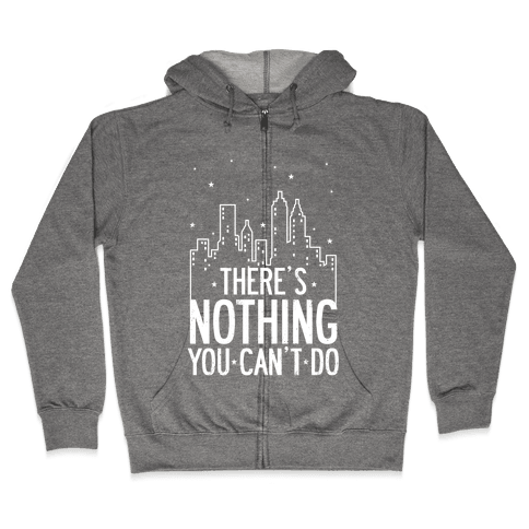 NYC - There's Nothing You Can't Do Zip Hoodie