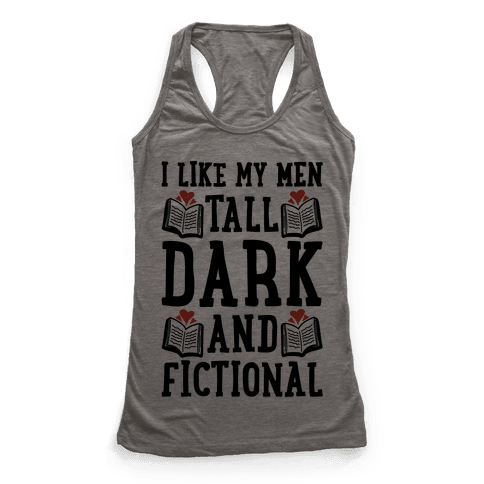 I Like My Men Tall, Dark and Fictional Racerback Tank Top