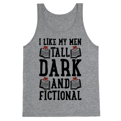 I Like My Men Tall, Dark and Fictional Tank Top