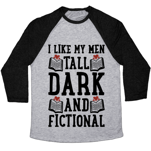 I Like My Men Tall, Dark and Fictional Baseball Tee