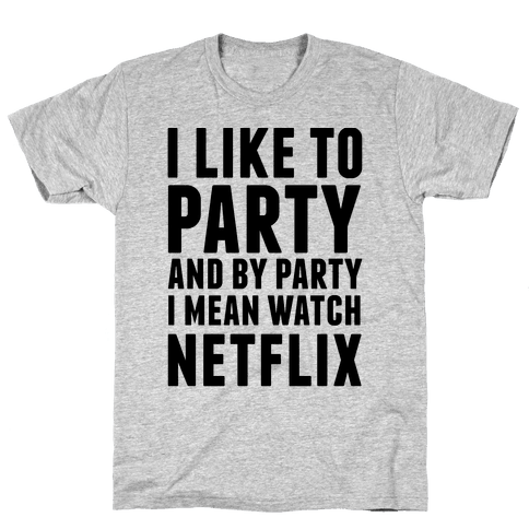 I Like To Party and By Party I Mean Watch Netflix Mens T-Shirt