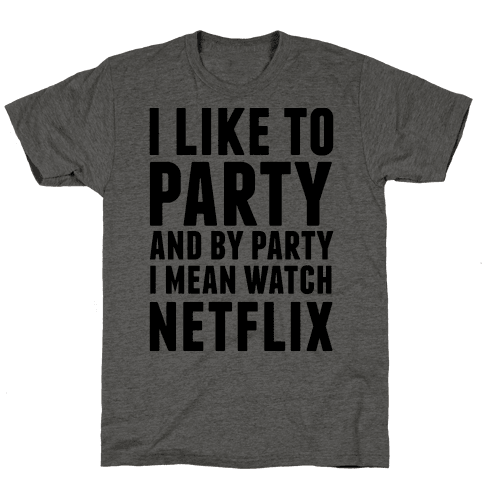 I Like To Party and By Party I Mean Watch Netflix