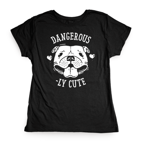 Dangerously Cute Pit Bull Womens T-Shirt