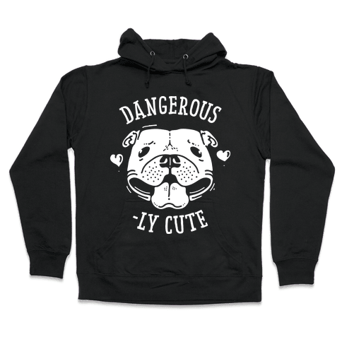 Dangerously Cute Pit Bull Hooded Sweatshirt