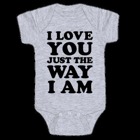 I Love You Just The Way I Am Baby Onesy