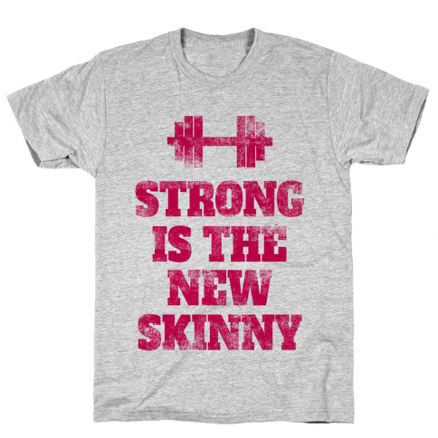 Strong Is The New Skinny Mens T-Shirt