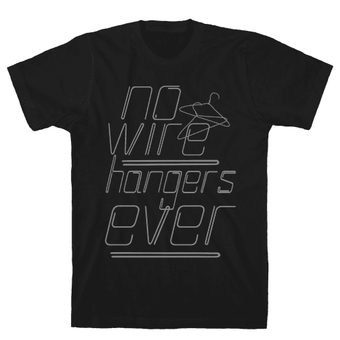 No More Wire Hangers Mens T-Shirt