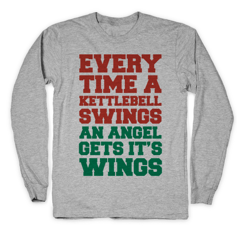 Every Time A Kettlebell Wings An Angel Gets Its Wings Long Sleeve T-Shirt