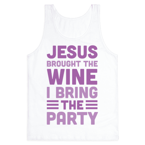 Jesus Brought The Wine I Bring The Party Tank Top