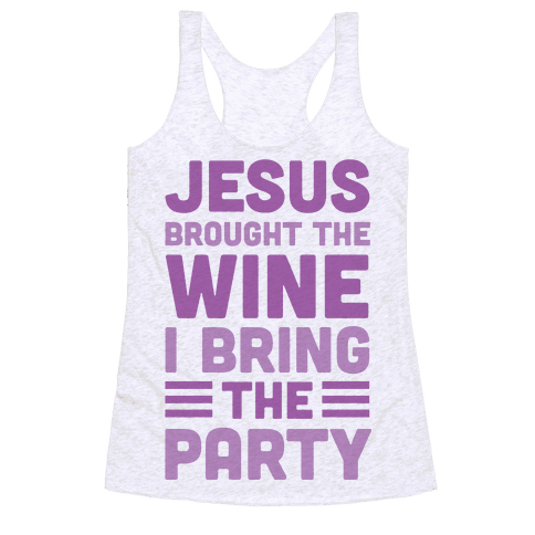Jesus Brought The Wine I Bring The Party Racerback Tank Top