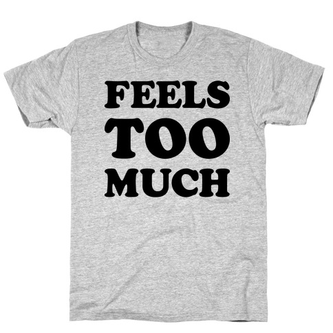 Feels Too Much T-Shirt