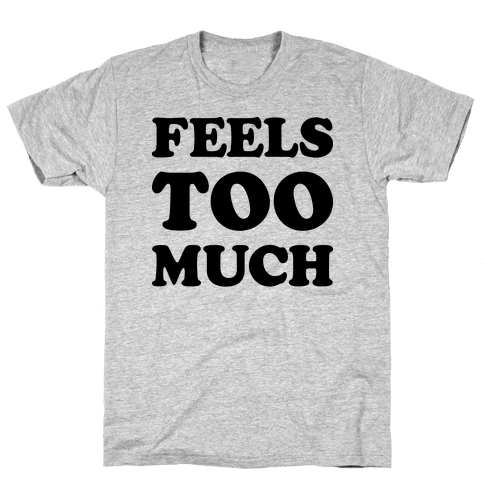 Feels Too Much Mens T-Shirt