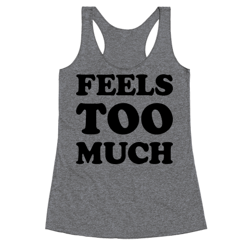 Feels Too Much Racerback Tank Top