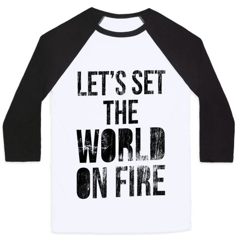 Let's Set the World on Fire Baseball Tee