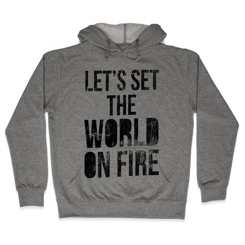 Let's Set the World on Fire Hooded Sweatshirt