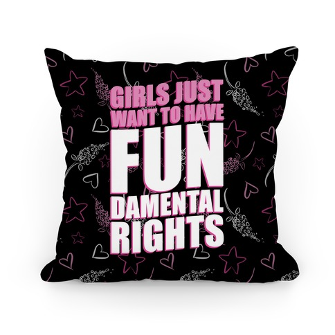 Girls Just Want To Have FUN-Damental RIghts Pillow