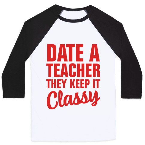 Date a Teacher, They Keep it Classy Baseball Tee