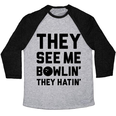 They See Me Bowlin' They Hatin' Baseball Tee