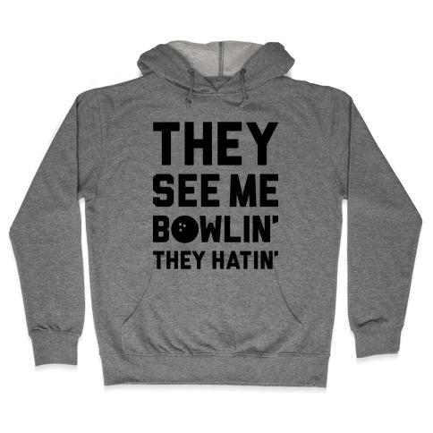 They See Me Bowlin' They Hatin' Hooded Sweatshirt