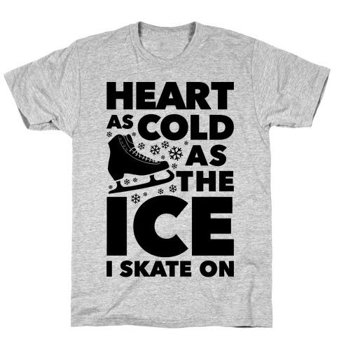 e85695e7e0 Heart As Cold As The Ice I Skate On T-Shirt | LookHUMAN