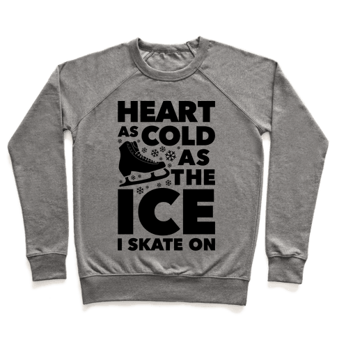 Heart As Cold As The Ice I Skate On Pullover