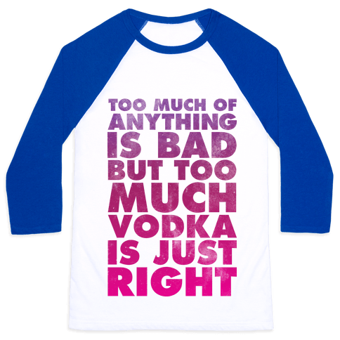 Too Much Vodka Is Just Right Baseball Tee