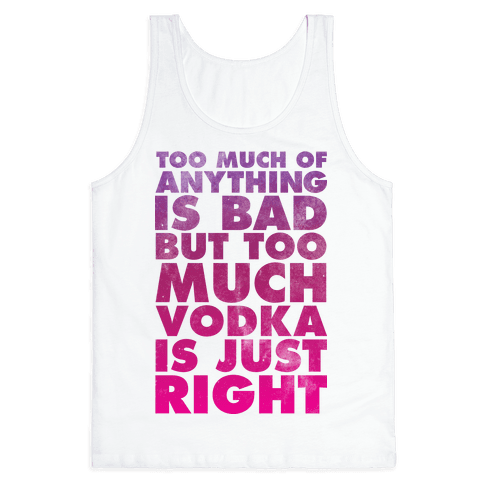 Too Much Vodka Is Just Right Tank Top