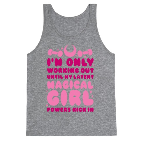 I'm Only Working Out Until My Latent Magical Girl Powers Kick In Tank Top