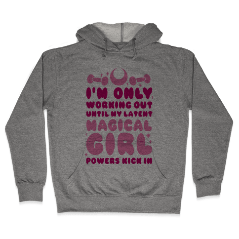 I'm Only Working Out Until My Latent Magical Girl Powers Kick In Hooded Sweatshirt