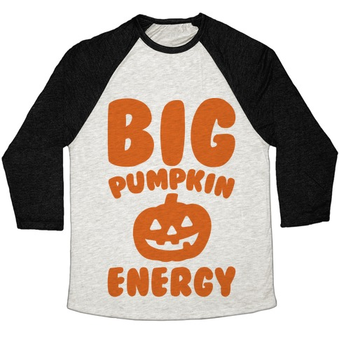Big Pumpkin Energy Parody Baseball Tee