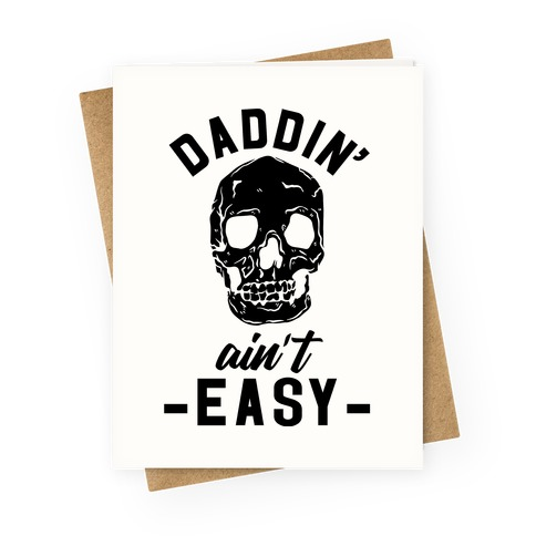 Daddin' Ain't Easy Greeting Card