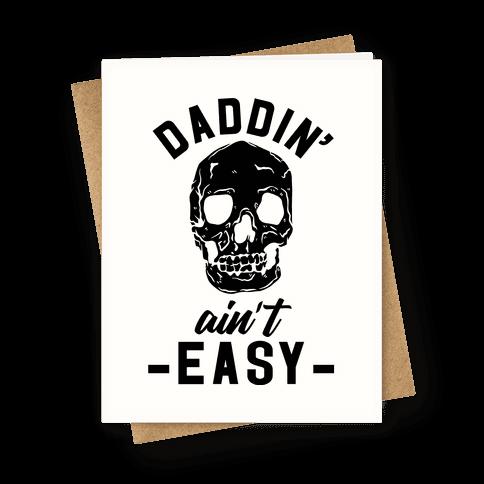 Daddin' Ain't Easy Greeting Card