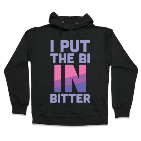 I Put the Bi in Bitter Hooded Sweatshirt