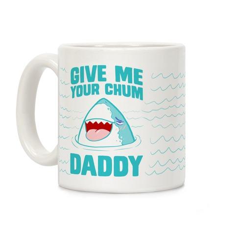 Give Me Your Chum Daddy Coffee Mug