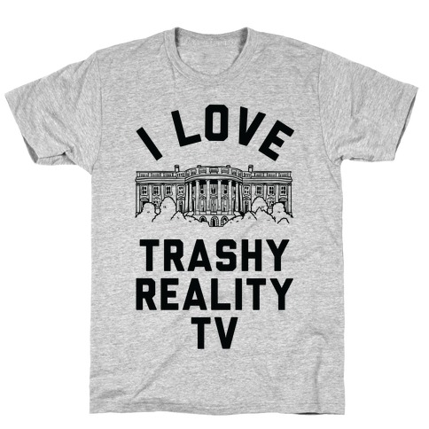 I Love Trashy Reality TV White House T-Shirt