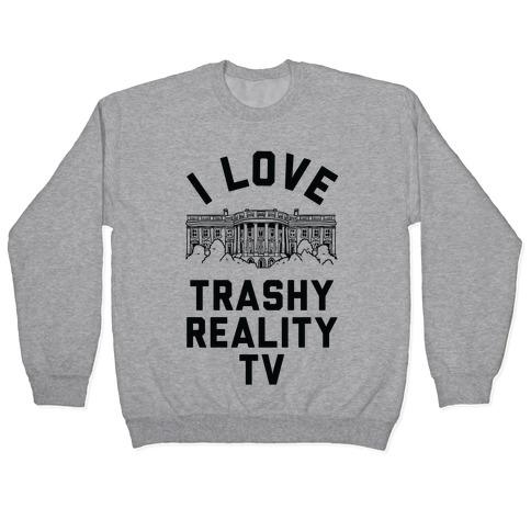 I Love Trashy Reality TV White House Pullover