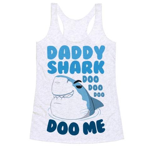 Daddy Shark doo doo doo DOO ME Racerback Tank Top