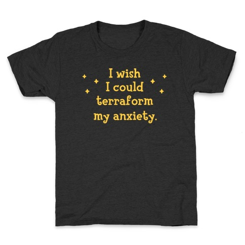 I Wish I Could Terraform My Anxiety Kids T-Shirt