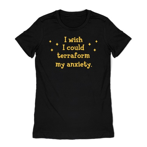 I Wish I Could Terraform My Anxiety Womens T-Shirt
