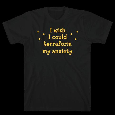 I Wish I Could Terraform My Anxiety Mens/Unisex T-Shirt