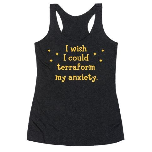 I Wish I Could Terraform My Anxiety Racerback Tank Top