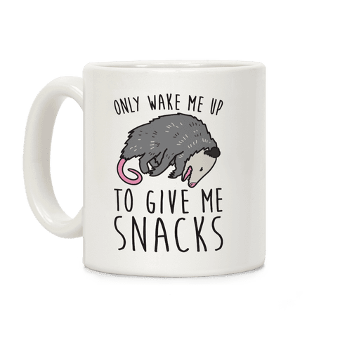 Only Wake Me Up To Give Me Snacks Opossum Coffee Mug