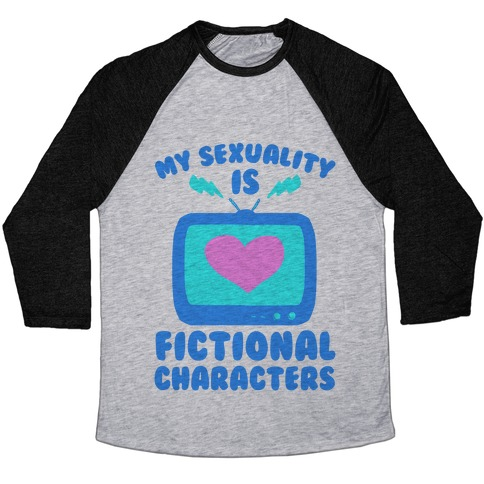 My Sexuality is Fictional Characters Baseball Tee