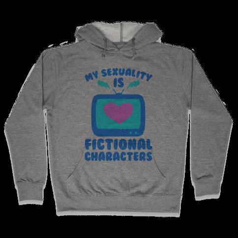 My Sexuality is Fictional Characters Hooded Sweatshirt
