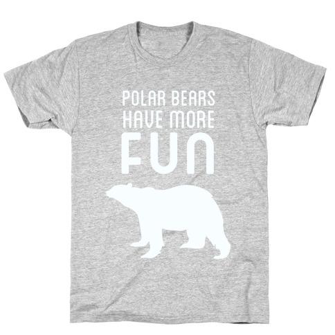 Polar Bears Have More Fun T-Shirt