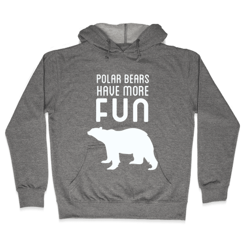 Polar Bears Have More Fun Hooded Sweatshirt
