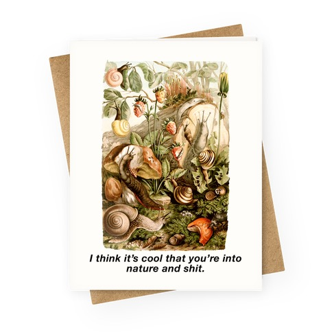 I Think It's Cool That You're Into Nature And Shit Greeting Card