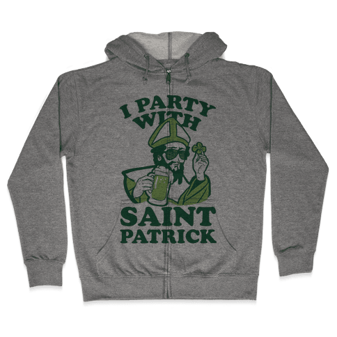 I Party With St. Patrick Zip Hoodie