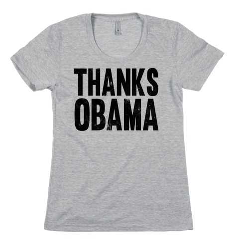 Thanks Obama. Womens T-Shirt